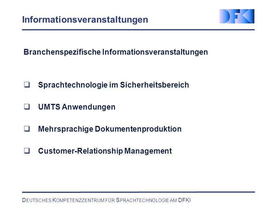 D EUTSCHES K OMPETENZZENTRUM FÜR S PRACHTECHNOLOGIE AM DFKI Informationsveranstaltungen Branchenspezifische Informationsveranstaltungen Sprachtechnolo
