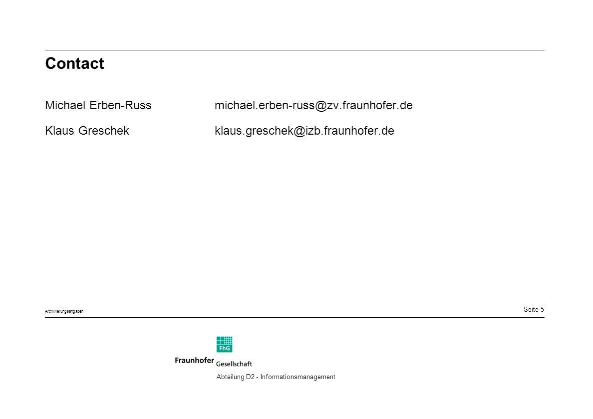 Seite 5 Archivierungsangaben Abteilung D2 - Informationsmanagement Contact Michael Erben-Russmichael.erben-russ@zv.fraunhofer.de Klaus Greschekklaus.greschek@izb.fraunhofer.de
