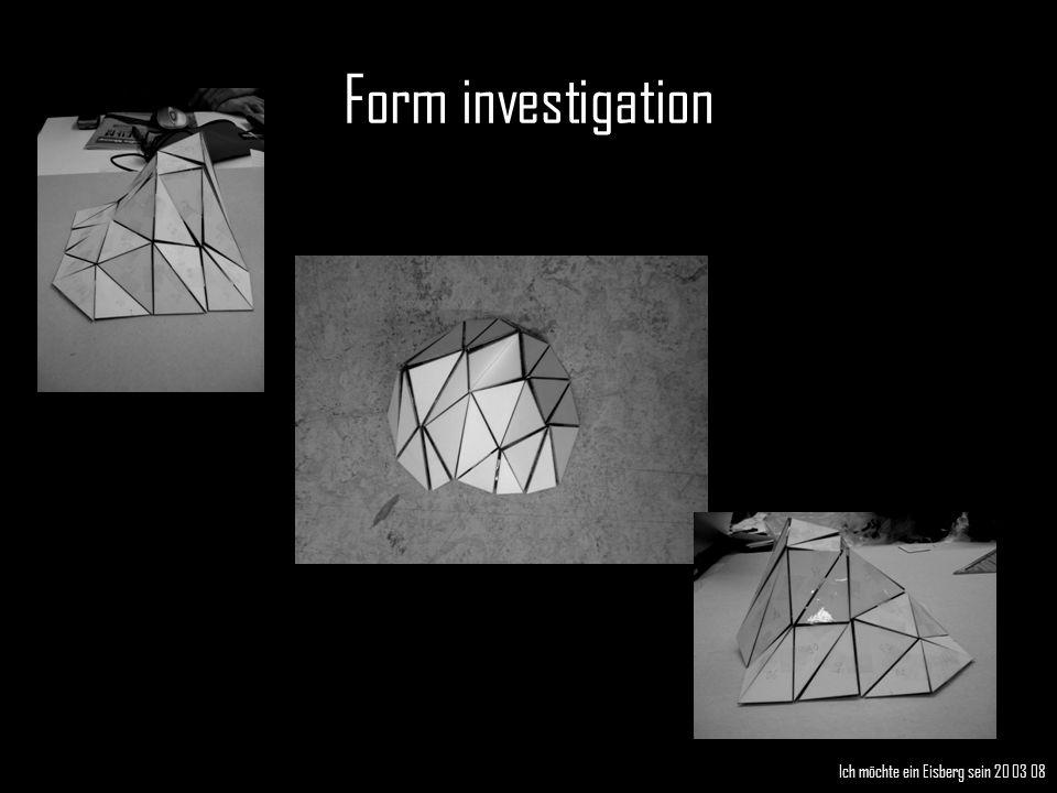 Form investigation Ich möchte ein Eisberg sein 20 03 08
