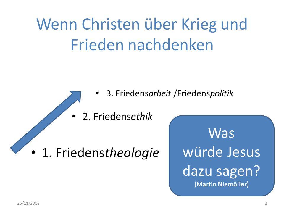 Wenn Christen über Krieg und Frieden nachdenken 1. Friedenstheologie 3. Friedensarbeit /Friedenspolitik 26/11/2012 2. Friedensethik Was würde Jesus da