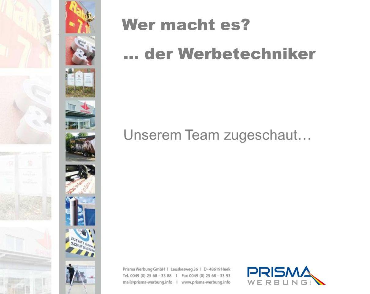 Wer macht es … der Werbetechniker Unserem Team zugeschaut…