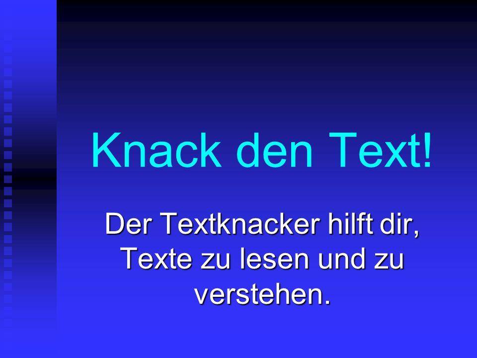 Knack den Text! Der Textknacker hilft dir, Texte zu lesen und zu verstehen.