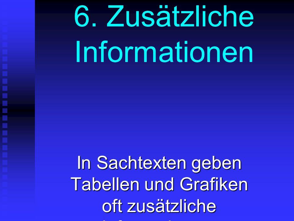6. Zusätzliche Informationen In Sachtexten geben Tabellen und Grafiken oft zusätzliche Informationen.