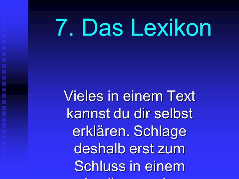 7. Das Lexikon Vieles in einem Text kannst du dir selbst erklären. Schlage deshalb erst zum Schluss in einem Lexikon nach.
