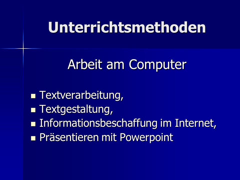Unterrichtsmethoden Arbeit am Computer Textverarbeitung, Textverarbeitung, Textgestaltung, Textgestaltung, Informationsbeschaffung im Internet, Inform