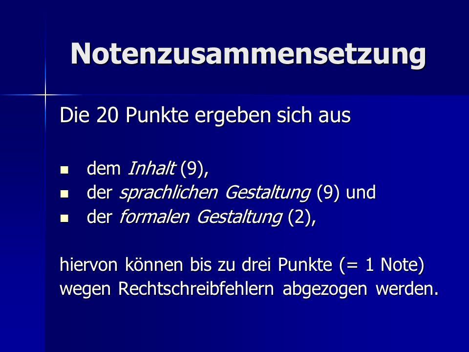 Notenzusammensetzung Die 20 Punkte ergeben sich aus dem Inhalt (9), dem Inhalt (9), der sprachlichen Gestaltung (9) und der sprachlichen Gestaltung (9