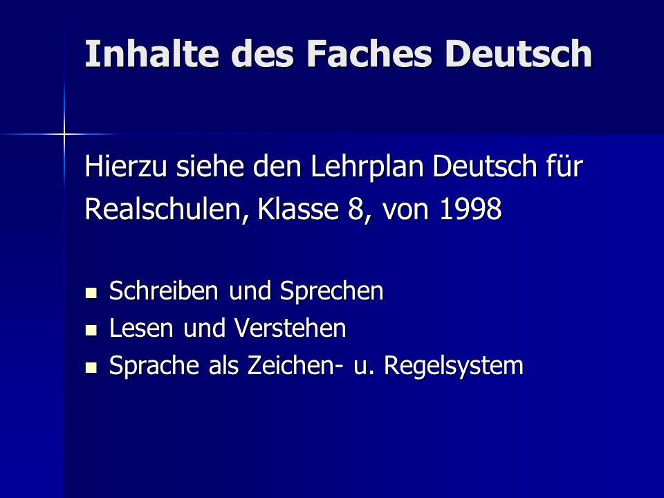 Inhalte des Faches Deutsch Hierzu siehe den Lehrplan Deutsch für Realschulen, Klasse 8, von 1998 Schreiben und Sprechen Schreiben und Sprechen Lesen u