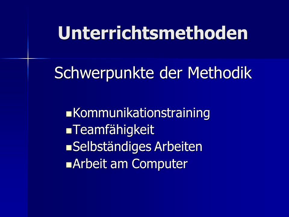 Unterrichtsmethoden Schwerpunkte der Methodik Kommunikationstraining Kommunikationstraining Teamfähigkeit Teamfähigkeit Selbständiges Arbeiten Selbstä