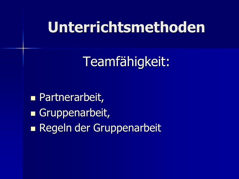 Unterrichtsmethoden Teamfähigkeit: Partnerarbeit, Partnerarbeit, Gruppenarbeit, Gruppenarbeit, Regeln der Gruppenarbeit Regeln der Gruppenarbeit