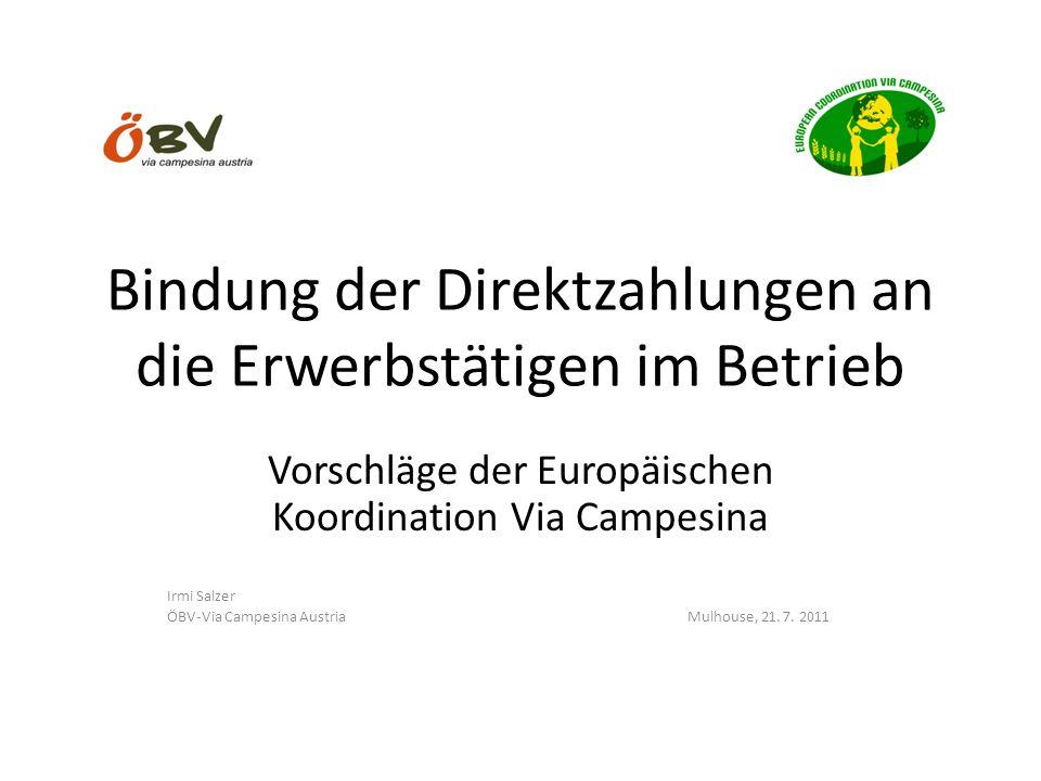 Politische Konjunktur EU-Ebene Optionenpapier der Kommission (Fläche, Obergrenze, bezahlte Arbeitskräfte schwächen ab) Position des Rates (kein Bezug zur Arbeitskraft, Gerechtigkeit zwischen den Mitgliedsstaaten, keine großen Turbulenzen) Position des EU-Parlamentes (will gerechtere Verteilung zwischen und innerhalb der Mitgliedsstaaten, begrüßt Obergrenze, verlangt degressives System abhängig von Größe mit Kriterien Arbeitskraft und nachhaltige Produktionsmethoden)