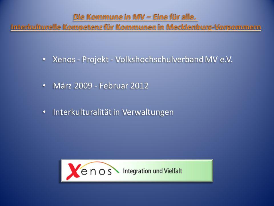 Xenos - Projekt - Volkshochschulverband MV e.V. März 2009 - Februar 2012 Interkulturalität in Verwaltungen Xenos - Projekt - Volkshochschulverband MV