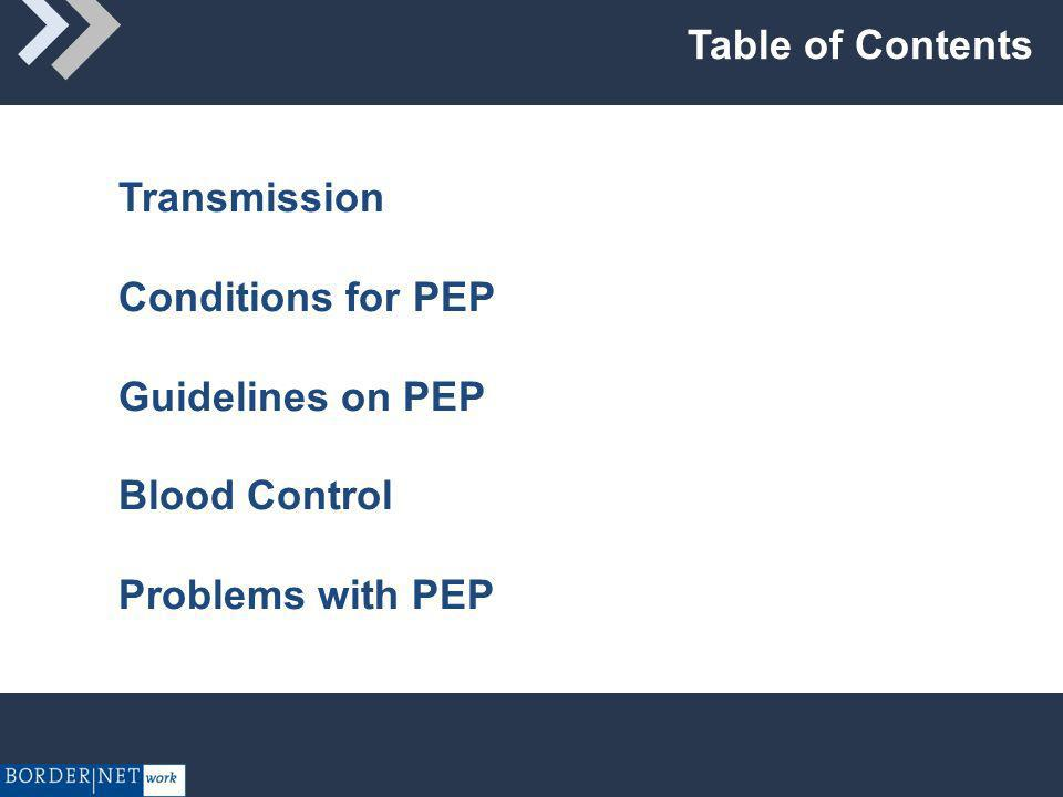 Table of Contents Transmission Conditions for PEP Guidelines on PEP Blood Control Problems with PEP