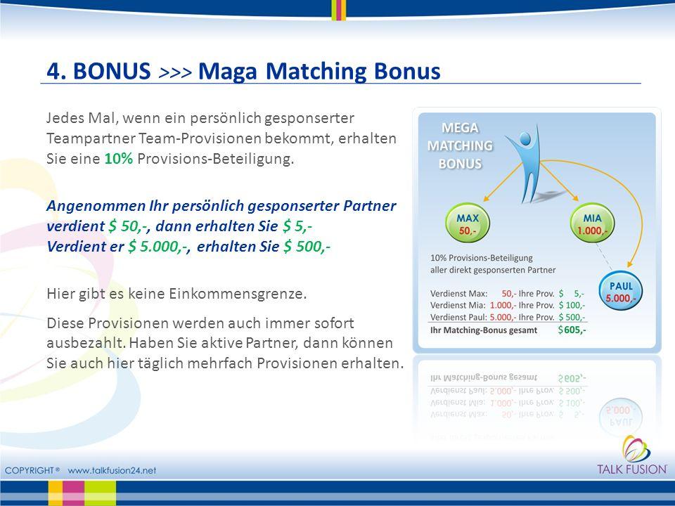 4. BONUS >>> Maga Matching Bonus Jedes Mal, wenn ein persönlich gesponserter Teampartner Team-Provisionen bekommt, erhalten Sie eine 10% Provisions-Be