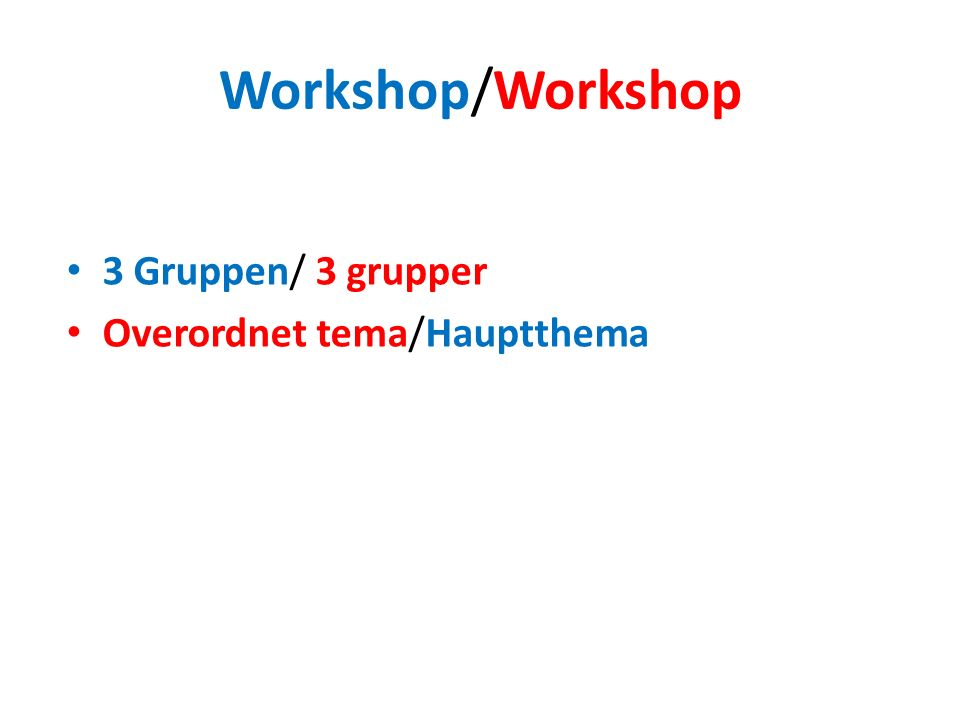 Workshop/Workshop 3 Gruppen/ 3 grupper Overordnet tema/Hauptthema