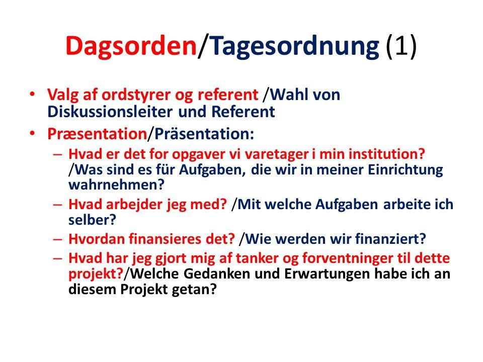 Dagsorden/Tagesordnung (1) Valg af ordstyrer og referent /Wahl von Diskussionsleiter und Referent Præsentation/Präsentation: – Hvad er det for opgaver vi varetager i min institution.