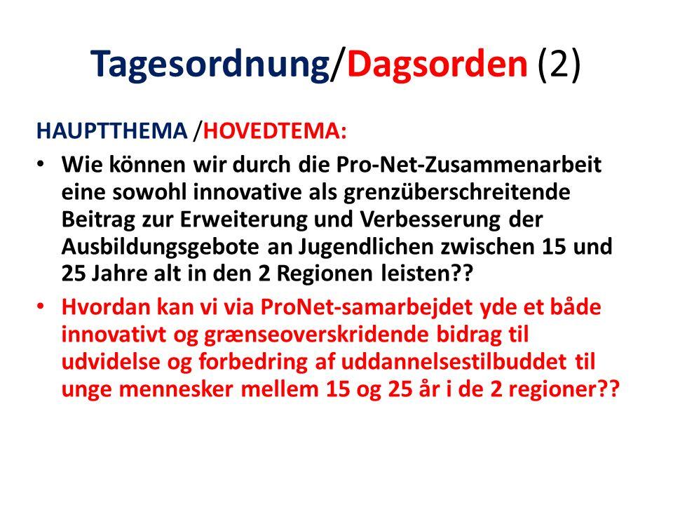 Tagesordnung/Dagsorden (2) HAUPTTHEMA /HOVEDTEMA: Wie können wir durch die Pro-Net-Zusammenarbeit eine sowohl innovative als grenzüberschreitende Beitrag zur Erweiterung und Verbesserung der Ausbildungsgebote an Jugendlichen zwischen 15 und 25 Jahre alt in den 2 Regionen leisten .