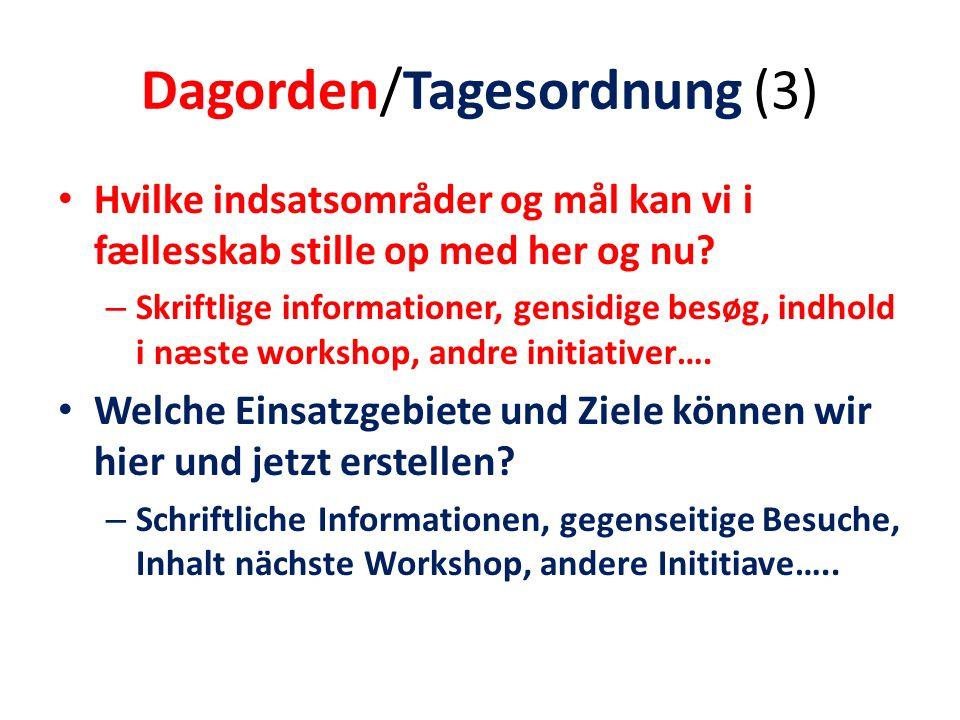 Dagorden/Tagesordnung (3) Hvilke indsatsområder og mål kan vi i fællesskab stille op med her og nu.