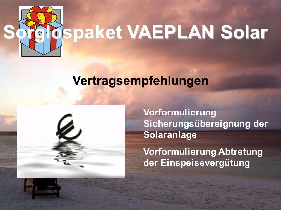 Sorglospaket VAEPLAN Solar Vertragsempfehlungen Vorformulierung Sicherungsübereignung der Solaranlage Vorformulierung Abtretung der Einspeisevergütung