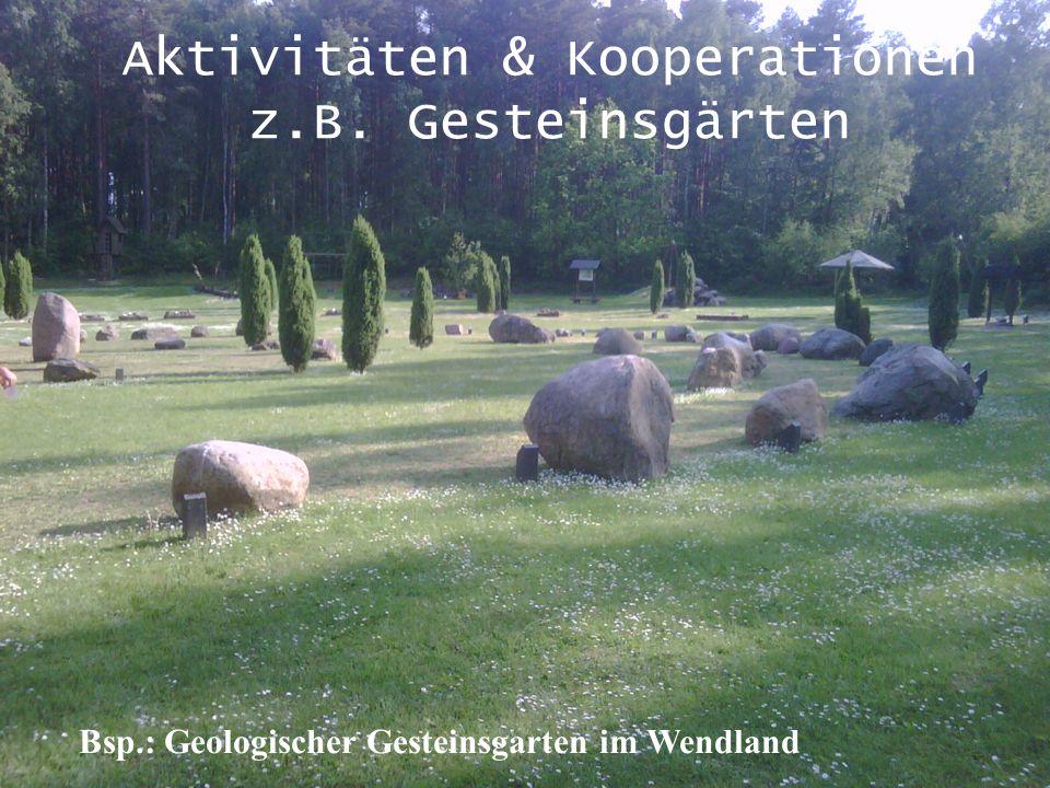 Bsp.: Geologischer Gesteinsgarten im Wendland Aktivitäten & Kooperationen z.B. Gesteinsgärten