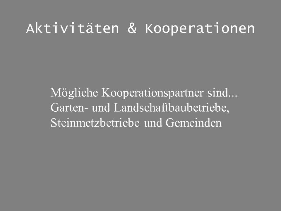 Aktivitäten & Kooperationen Mögliche Kooperationspartner sind... Garten- und Landschaftbaubetriebe, Steinmetzbetriebe und Gemeinden