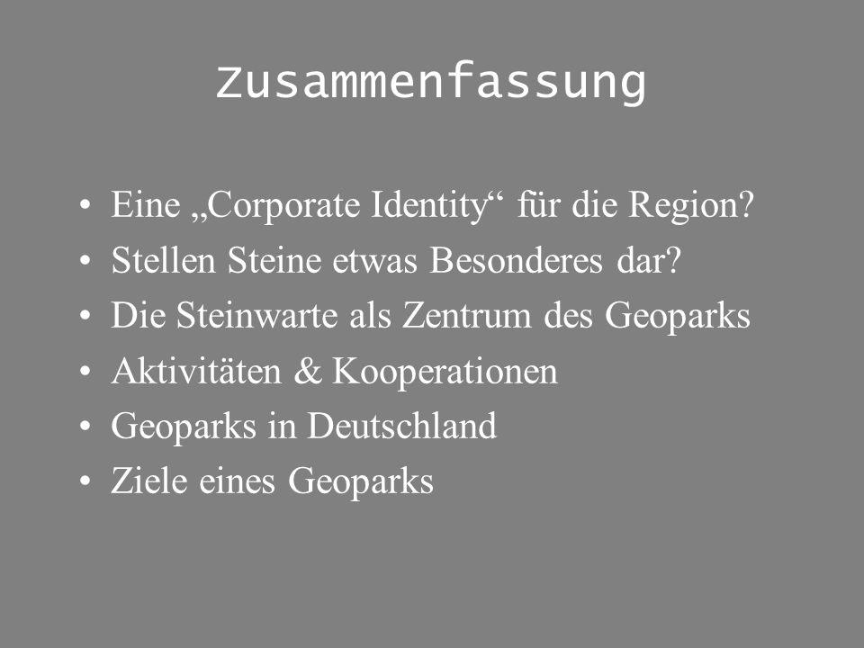 Zusammenfassung Eine Corporate Identity für die Region? Stellen Steine etwas Besonderes dar? Die Steinwarte als Zentrum des Geoparks Aktivitäten & Koo
