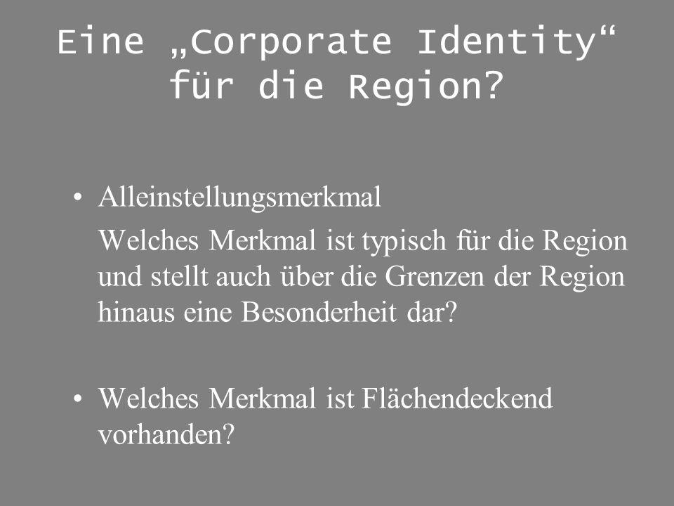 Eine Corporate Identity für die Region? Alleinstellungsmerkmal Welches Merkmal ist typisch für die Region und stellt auch über die Grenzen der Region