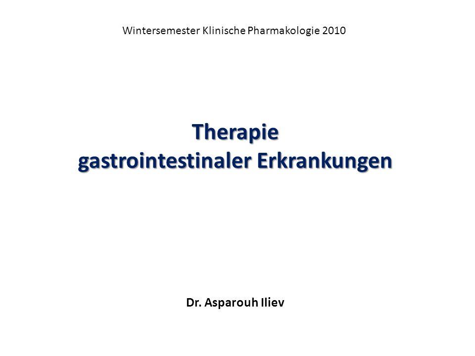 Therapie gastrointestinaler Erkrankungen Dr. Asparouh Iliev Wintersemester Klinische Pharmakologie 2010