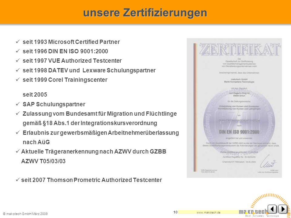© makotech GmbHMärz 2009 www.makotech.de 10 seit 1993 Microsoft Certified Partner seit 1996 DIN EN ISO 9001:2000 seit 1997 VUE Authorized Testcenter s