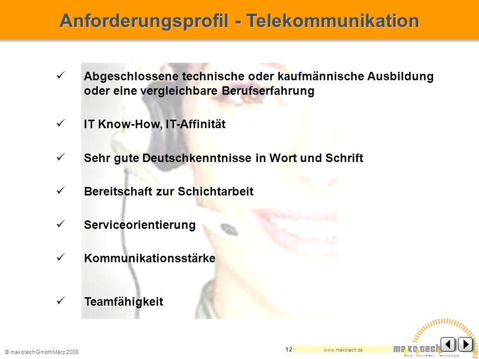 © makotech GmbHMärz 2009 www.makotech.de 12 Abgeschlossene technische oder kaufmännische Ausbildung oder eine vergleichbare Berufserfahrung IT Know-Ho