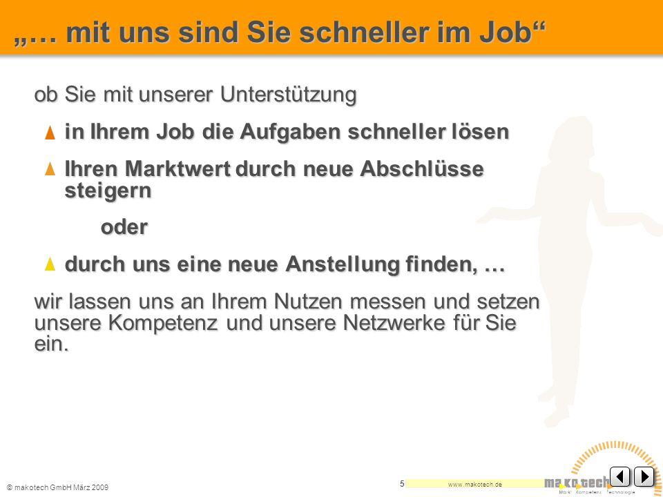 © makotech GmbHMärz 2009 www.makotech.de 5 ob Sie mit unserer Unterstützung in Ihrem Job die Aufgaben schneller lösen in Ihrem Job die Aufgaben schnel