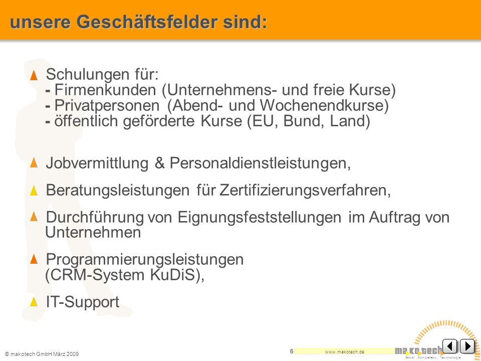 © makotech GmbHMärz 2009 www.makotech.de 6 unsere Geschäftsfelder sind: Schulungen für: - Firmenkunden (Unternehmens- und freie Kurse) - Privatpersone