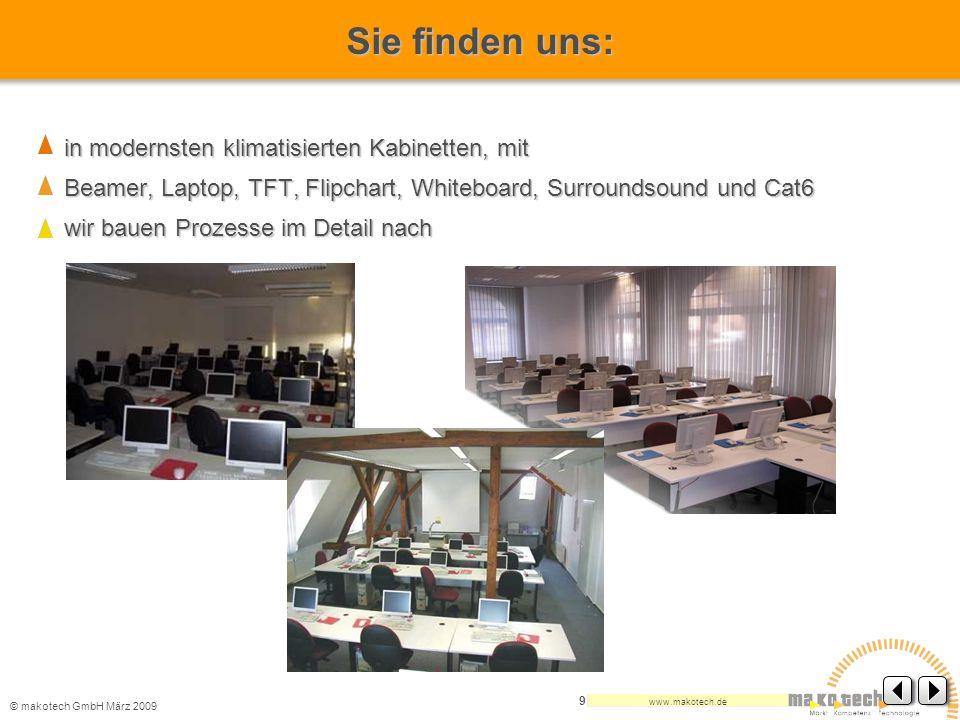 © makotech GmbHMärz 2009 www.makotech.de 9 in modernsten klimatisierten Kabinetten, mit Beamer, Laptop, TFT, Flipchart, Whiteboard, Surroundsound und