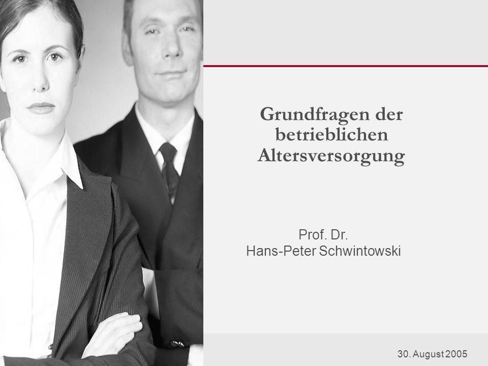 Prof. Dr. Hans-Peter Schwintowski Grundfragen der betrieblichen Altersversorgung 30. August 2005