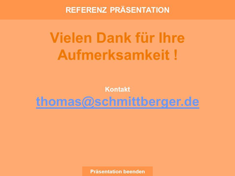Kontakt thomas@schmittberger.de Vielen Dank für Ihre Aufmerksamkeit ! REFERENZ PRÄSENTATION Präsentation beenden
