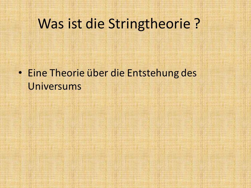Was ist die Stringtheorie ? Eine Theorie über die Entstehung des Universums