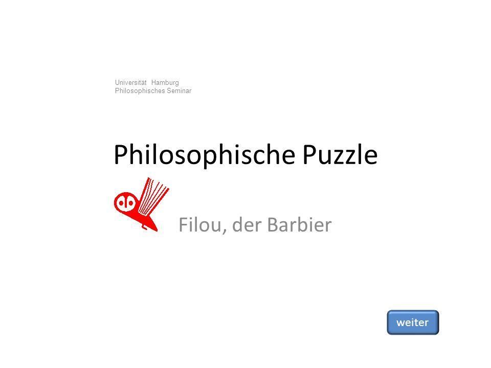 Universität Hamburg Philosophisches Seminar Philosophische Puzzle Filou, der Barbier weiter