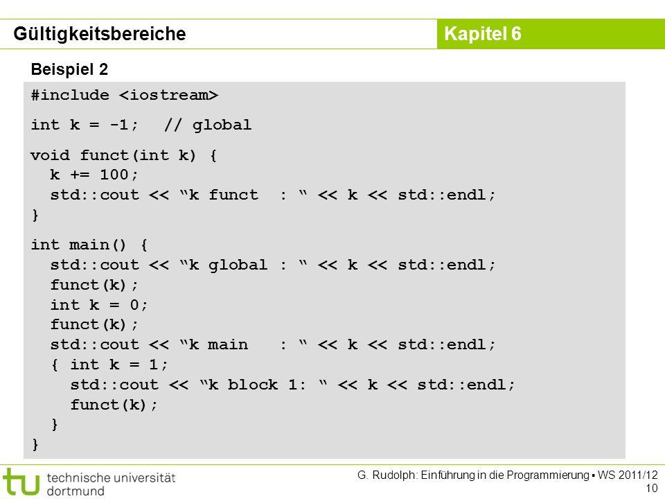 Kapitel 6 G. Rudolph: Einführung in die Programmierung WS 2011/12 10 Beispiel 2 #include int k = -1;// global void funct(int k) { k += 100; std::cout