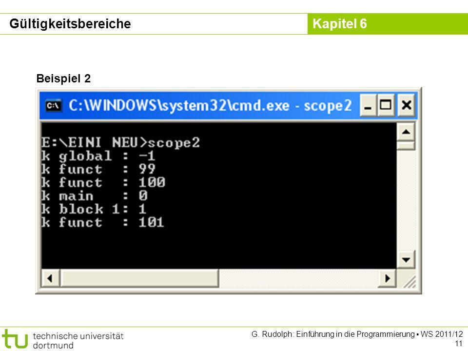 Kapitel 6 G. Rudolph: Einführung in die Programmierung WS 2011/12 11 Beispiel 2 Gültigkeitsbereiche