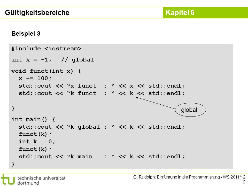 Kapitel 6 G. Rudolph: Einführung in die Programmierung WS 2011/12 12 Beispiel 3 #include int k = -1;// global void funct(int x) { x += 100; std::cout