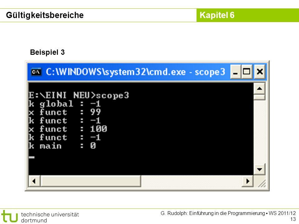 Kapitel 6 G. Rudolph: Einführung in die Programmierung WS 2011/12 13 Beispiel 3 Gültigkeitsbereiche