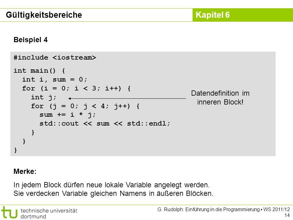 Kapitel 6 G. Rudolph: Einführung in die Programmierung WS 2011/12 14 Beispiel 4 #include int main() { int i, sum = 0; for (i = 0; i < 3; i++) { int j;