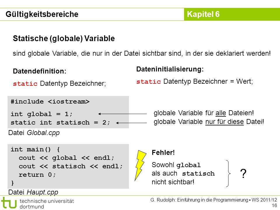 Kapitel 6 G. Rudolph: Einführung in die Programmierung WS 2011/12 16 Statische (globale) Variable sind globale Variable, die nur in der Datei sichtbar