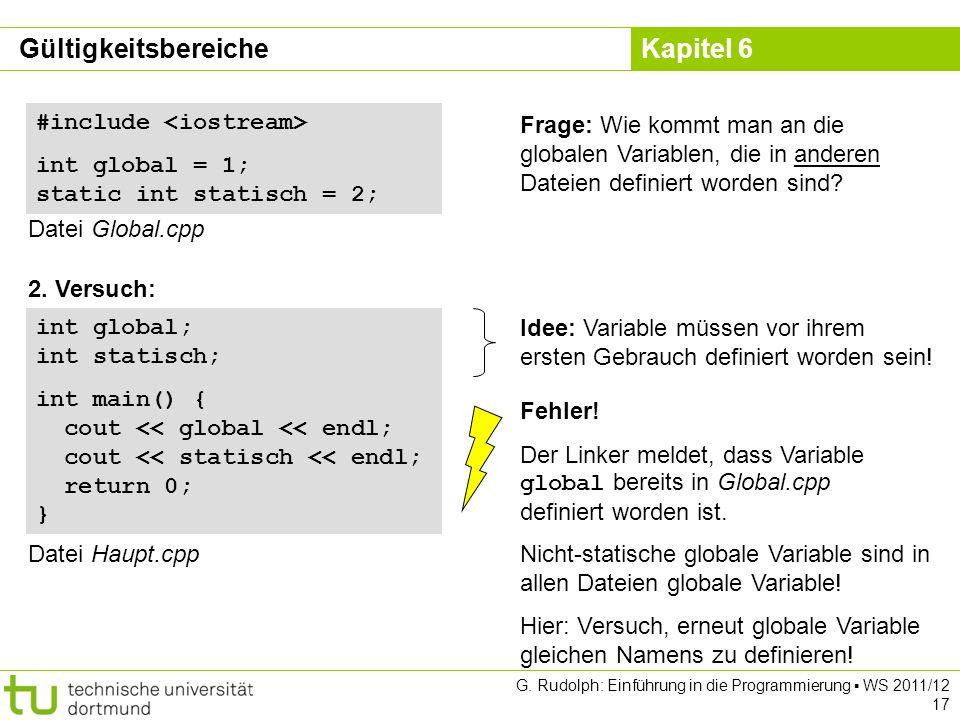Kapitel 6 G. Rudolph: Einführung in die Programmierung WS 2011/12 17 int global; int statisch; int main() { cout << global << endl; cout << statisch <