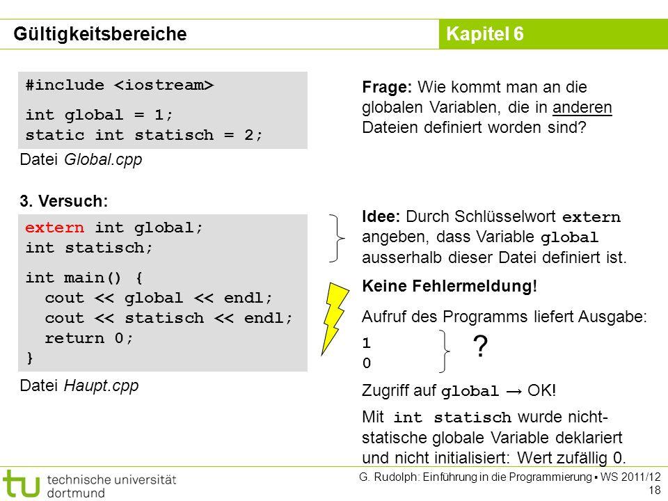 Kapitel 6 G. Rudolph: Einführung in die Programmierung WS 2011/12 18 extern int global; int statisch; int main() { cout << global << endl; cout << sta
