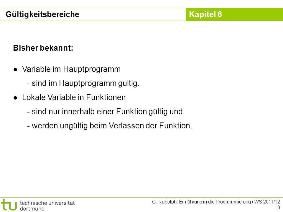 Kapitel 6 G. Rudolph: Einführung in die Programmierung WS 2011/12 3 Bisher bekannt: Variable im Hauptprogramm - sind im Hauptprogramm gültig. Lokale V