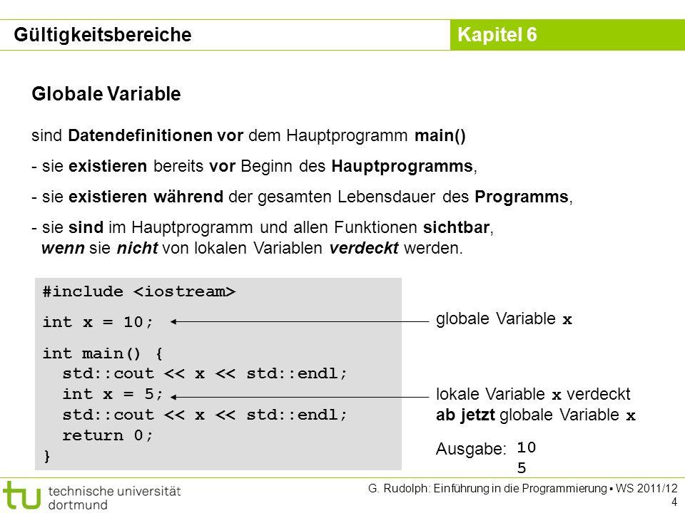 Kapitel 6 G. Rudolph: Einführung in die Programmierung WS 2011/12 4 Globale Variable sind Datendefinitionen vor dem Hauptprogramm main() - sie existie