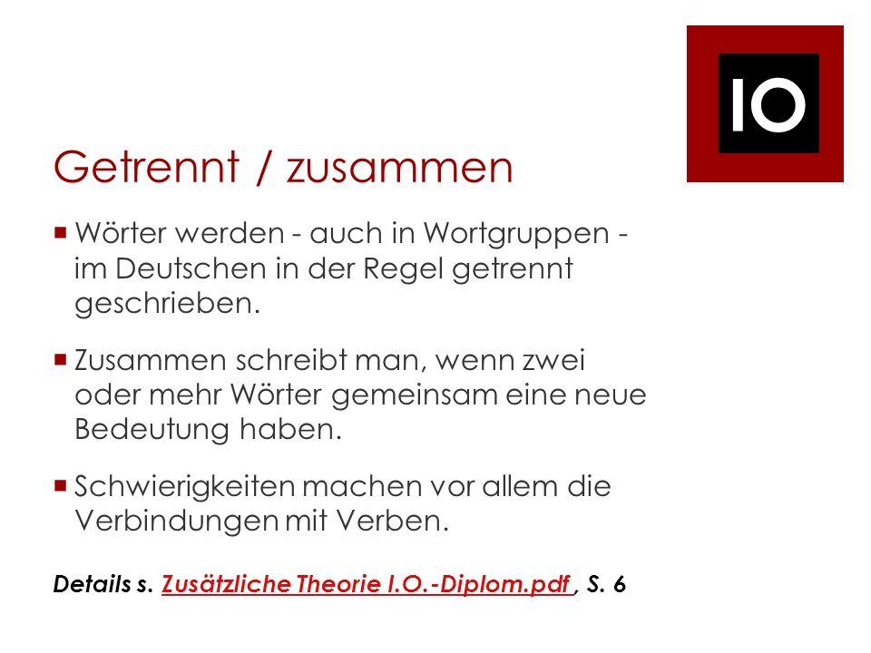 IO Getrennt / zusammen Wörter werden - auch in Wortgruppen - im Deutschen in der Regel getrennt geschrieben.