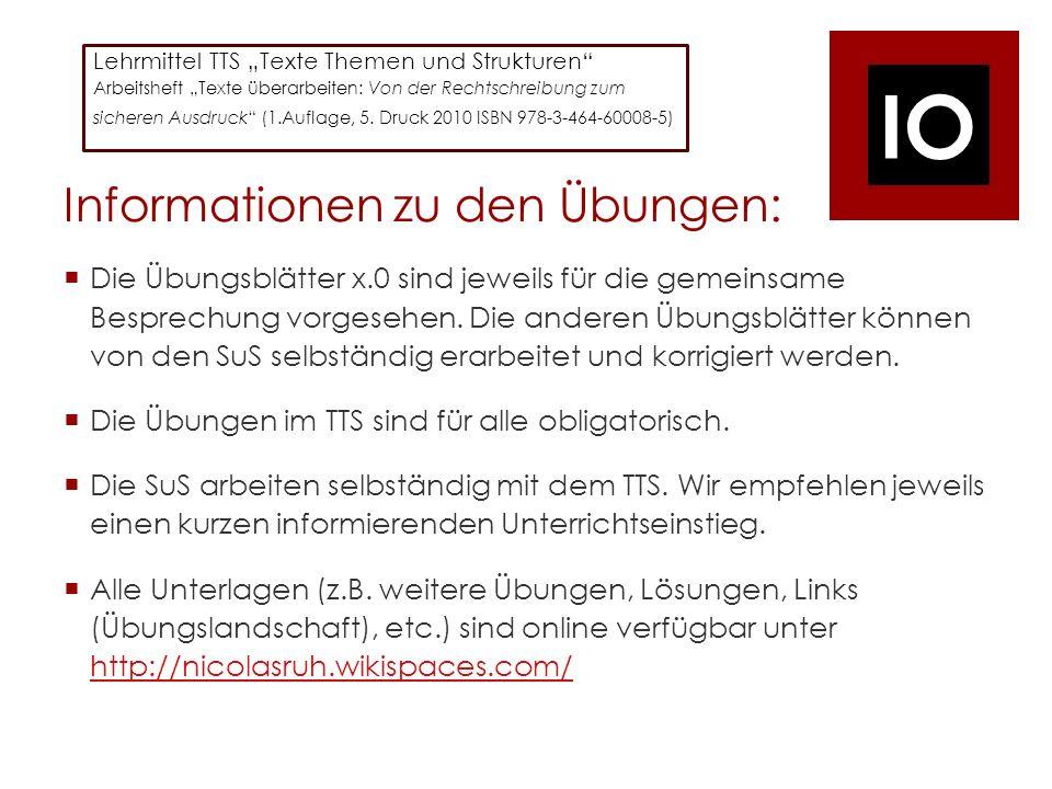IO Informationen zu den Übungen: Die Übungsblätter x.0 sind jeweils für die gemeinsame Besprechung vorgesehen.