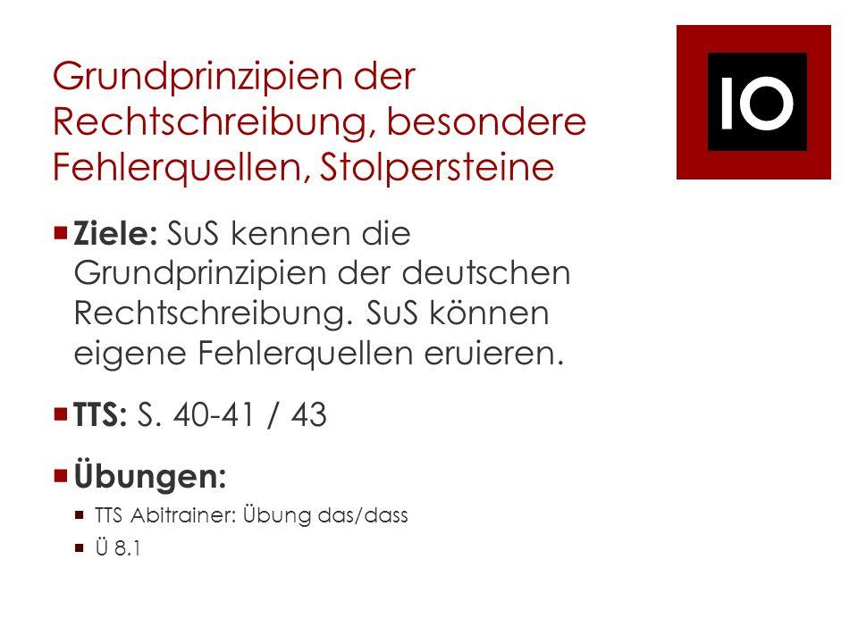IO Grundprinzipien der Rechtschreibung, besondere Fehlerquellen, Stolpersteine Ziele: SuS kennen die Grundprinzipien der deutschen Rechtschreibung.