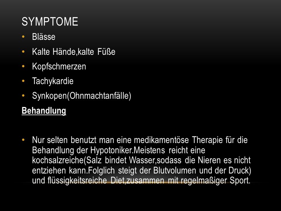 SYMPTOME Blässe Kalte Hände,kalte Füße Kopfschmerzen Tachykardie Synkopen(Ohnmachtanfälle) Behandlung Nur selten benutzt man eine medikamentöse Therap